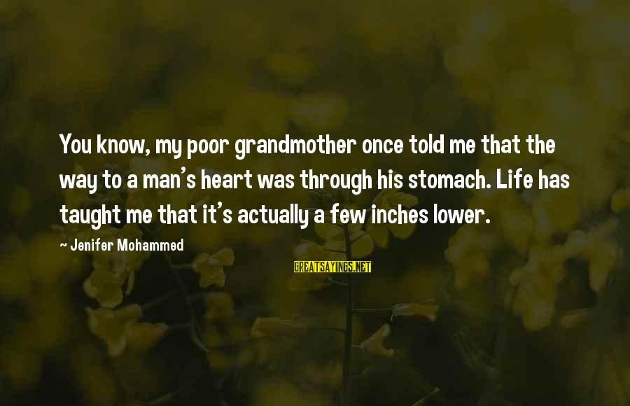 Mohammed's Sayings By Jenifer Mohammed: You know, my poor grandmother once told me that the way to a man's heart