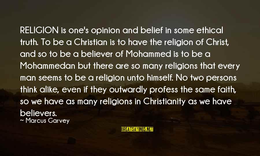 Mohammed's Sayings By Marcus Garvey: RELIGION is one's opinion and belief in some ethical truth. To be a Christian is