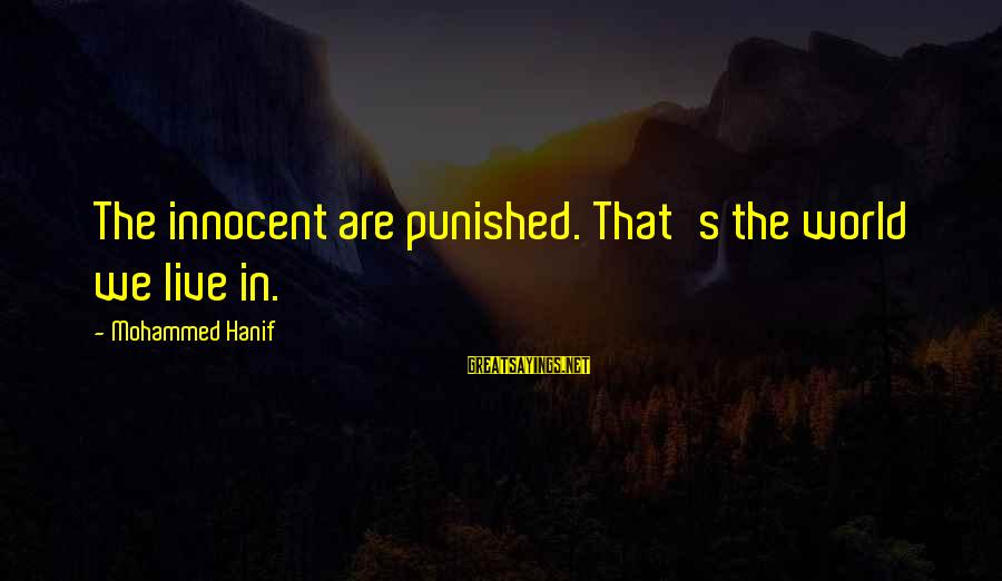 Mohammed's Sayings By Mohammed Hanif: The innocent are punished. That's the world we live in.