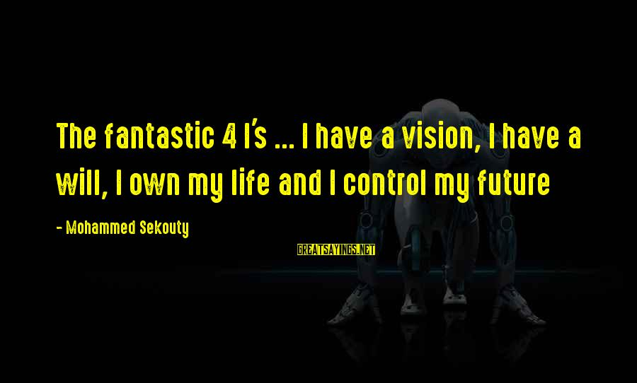 Mohammed's Sayings By Mohammed Sekouty: The fantastic 4 I's ... I have a vision, I have a will, I own
