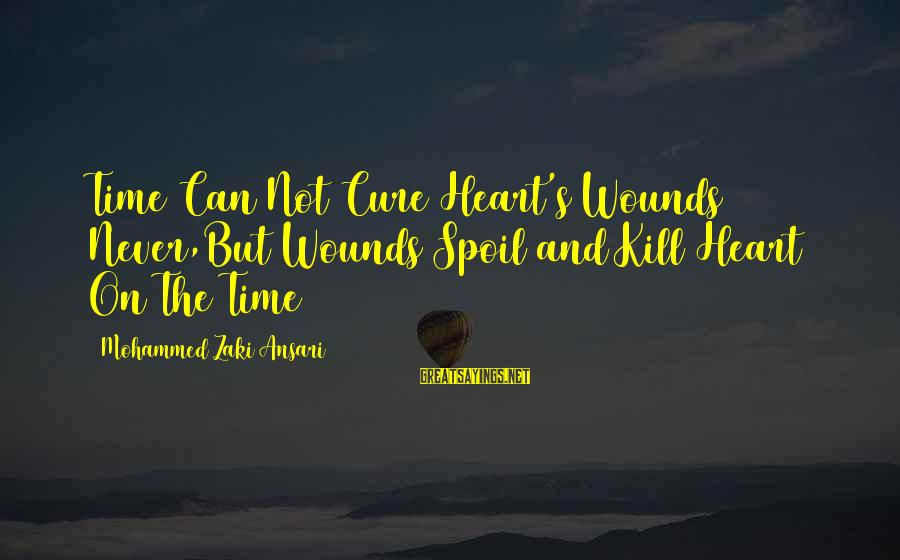 Mohammed's Sayings By Mohammed Zaki Ansari: Time Can Not Cure Heart's Wounds Never,But Wounds Spoil and Kill Heart On The Time