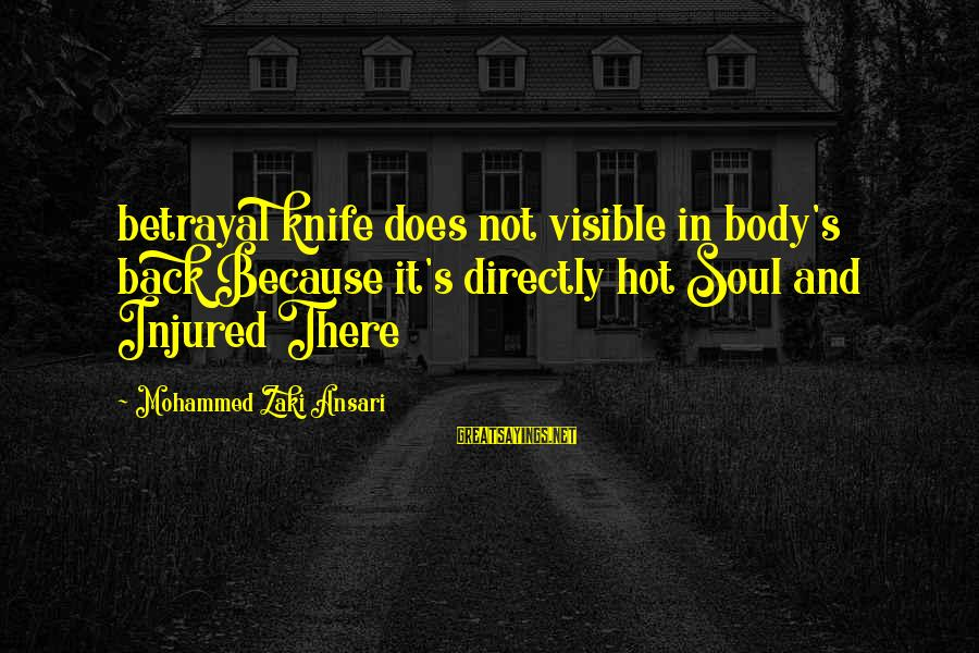 Mohammed's Sayings By Mohammed Zaki Ansari: betrayal knife does not visible in body's back Because it's directly hot Soul and Injured