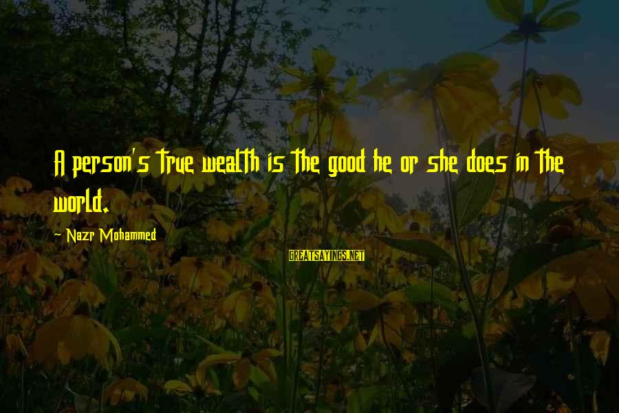 Mohammed's Sayings By Nazr Mohammed: A person's true wealth is the good he or she does in the world.