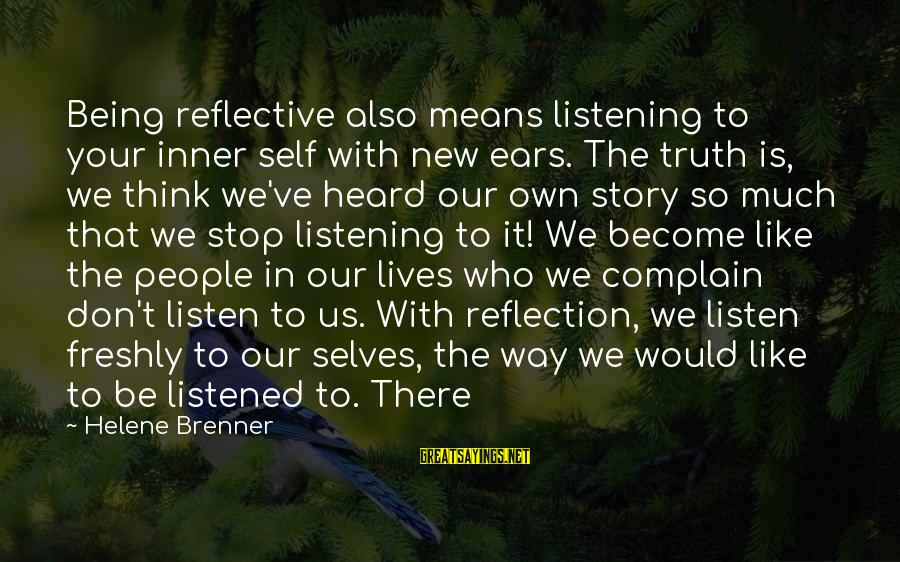 Mokka Love Sayings By Helene Brenner: Being reflective also means listening to your inner self with new ears. The truth is,