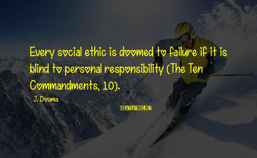 Mokka Love Sayings By J. Douma: Every social ethic is doomed to failure if it is blind to personal responsibility (The