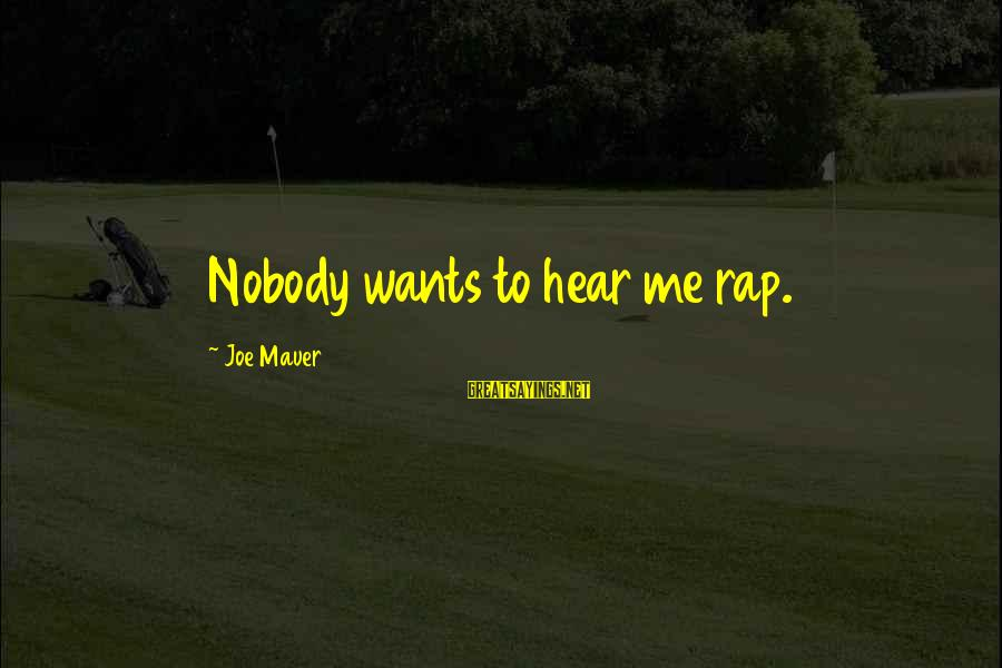 Mokka Love Sayings By Joe Mauer: Nobody wants to hear me rap.