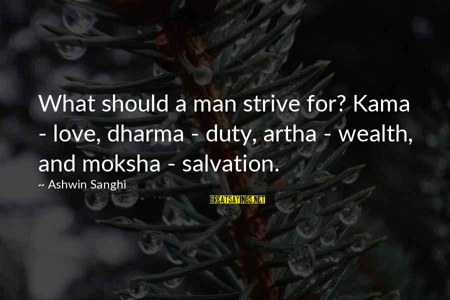 Moksha Sayings By Ashwin Sanghi: What should a man strive for? Kama - love, dharma - duty, artha - wealth,