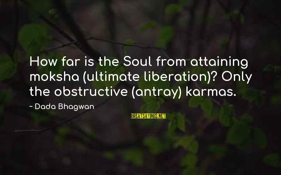 Moksha Sayings By Dada Bhagwan: How far is the Soul from attaining moksha (ultimate liberation)? Only the obstructive (antray) karmas.