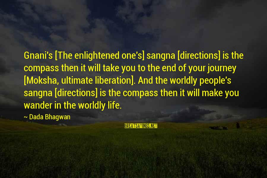 Moksha Sayings By Dada Bhagwan: Gnani's [The enlightened one's] sangna [directions] is the compass then it will take you to