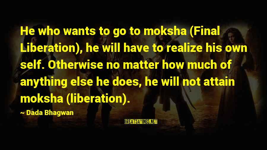 Moksha Sayings By Dada Bhagwan: He who wants to go to moksha (Final Liberation), he will have to realize his