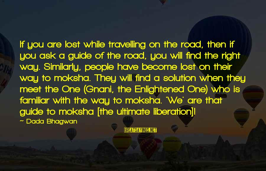Moksha Sayings By Dada Bhagwan: If you are lost while travelling on the road, then if you ask a guide