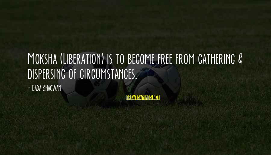 Moksha Sayings By Dada Bhagwan: Moksha (Liberation) is to become free from gathering & dispersing of circumstances.