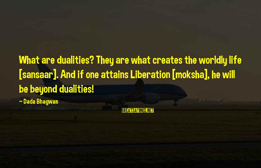 Moksha Sayings By Dada Bhagwan: What are dualities? They are what creates the worldly life [sansaar]. And if one attains