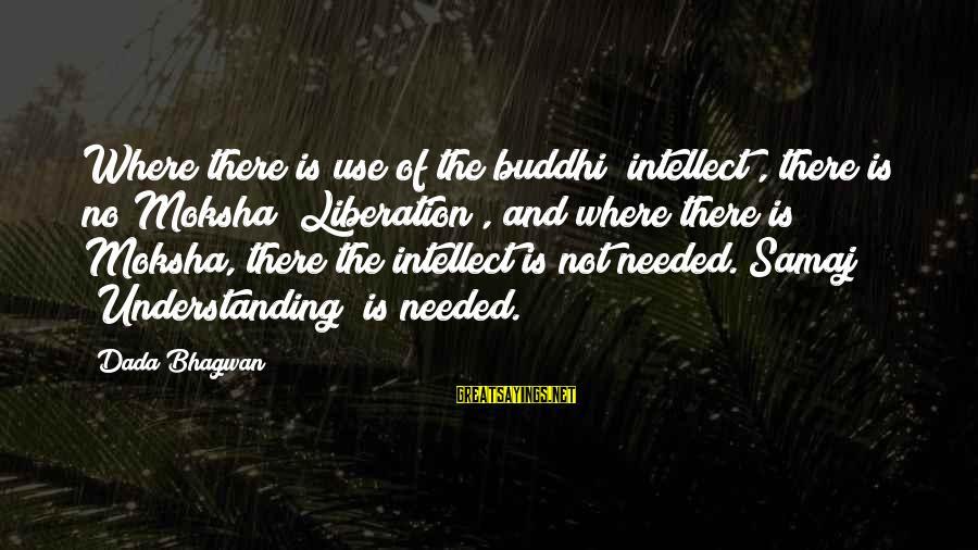 Moksha Sayings By Dada Bhagwan: Where there is use of the buddhi [intellect], there is no Moksha [Liberation], and where