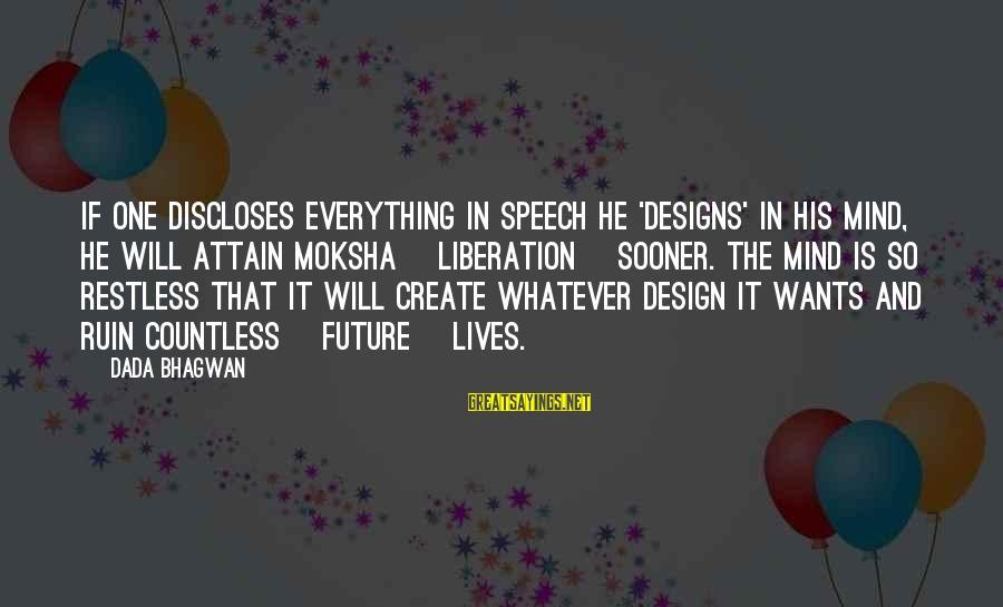Moksha Sayings By Dada Bhagwan: If one discloses everything in speech he 'designs' in his mind, he will attain Moksha