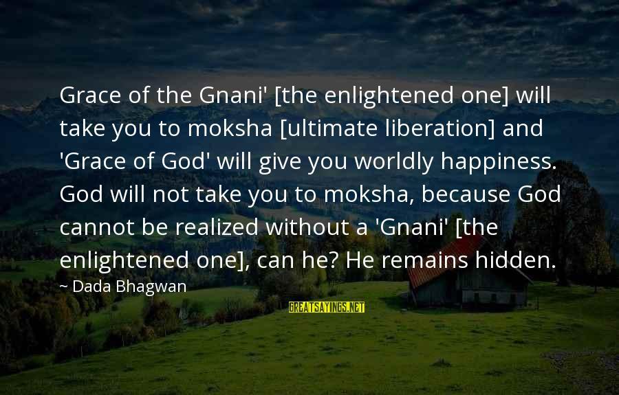 Moksha Sayings By Dada Bhagwan: Grace of the Gnani' [the enlightened one] will take you to moksha [ultimate liberation] and