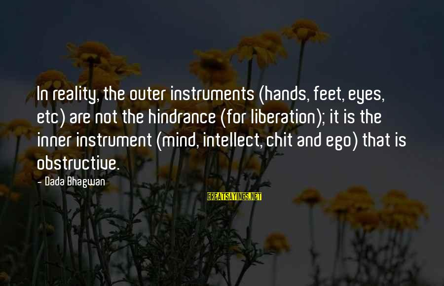 Moksha Sayings By Dada Bhagwan: In reality, the outer instruments (hands, feet, eyes, etc) are not the hindrance (for liberation);