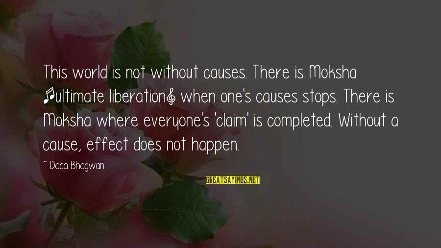 Moksha Sayings By Dada Bhagwan: This world is not without causes. There is Moksha [ultimate liberation] when one's causes stops.