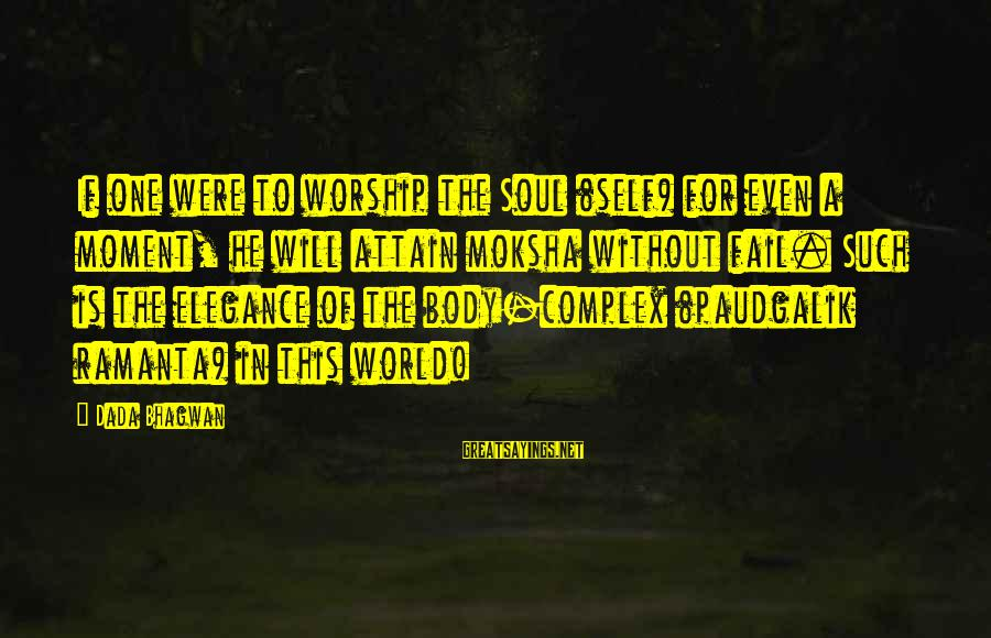 Moksha Sayings By Dada Bhagwan: If one were to worship the Soul (self) for even a moment, he will attain