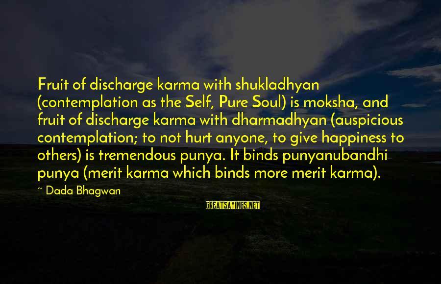 Moksha Sayings By Dada Bhagwan: Fruit of discharge karma with shukladhyan (contemplation as the Self, Pure Soul) is moksha, and