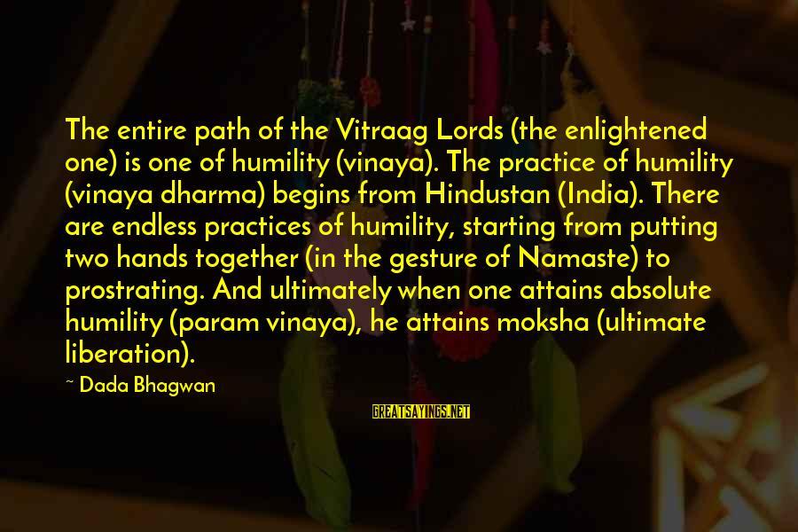 Moksha Sayings By Dada Bhagwan: The entire path of the Vitraag Lords (the enlightened one) is one of humility (vinaya).