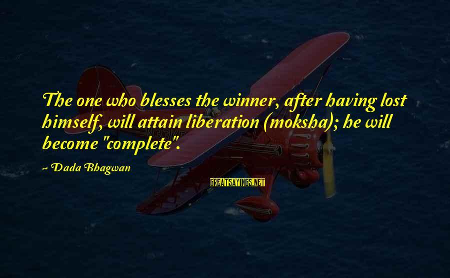 Moksha Sayings By Dada Bhagwan: The one who blesses the winner, after having lost himself, will attain liberation (moksha); he