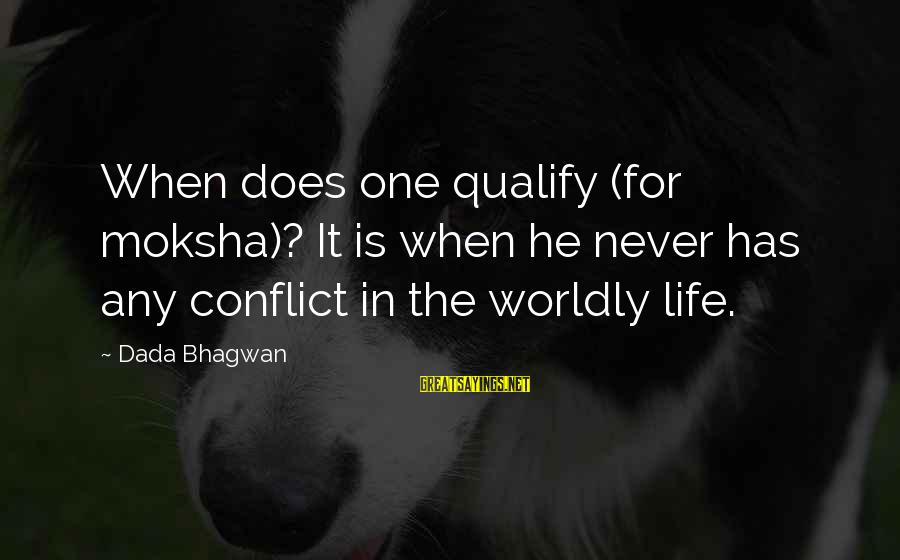 Moksha Sayings By Dada Bhagwan: When does one qualify (for moksha)? It is when he never has any conflict in