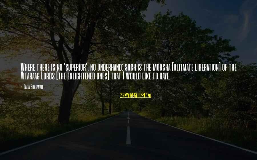 Moksha Sayings By Dada Bhagwan: Where there is no 'superior', no underhand; such is the moksha [ultimate liberation] of the