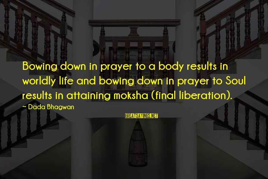 Moksha Sayings By Dada Bhagwan: Bowing down in prayer to a body results in worldly life and bowing down in