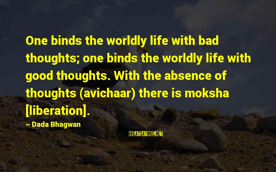 Moksha Sayings By Dada Bhagwan: One binds the worldly life with bad thoughts; one binds the worldly life with good
