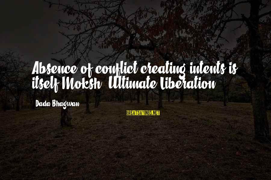 Moksha Sayings By Dada Bhagwan: Absence of conflict creating intents is itself Moksh (Ultimate Liberation).