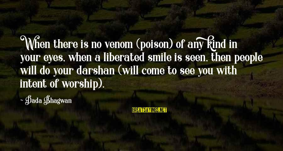 Moksha Sayings By Dada Bhagwan: When there is no venom (poison) of any kind in your eyes, when a liberated