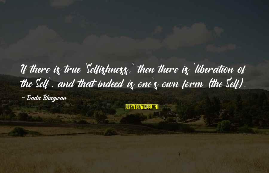 Moksha Sayings By Dada Bhagwan: If there is true 'Selfishness,' then there is 'liberation of the Self', and that indeed