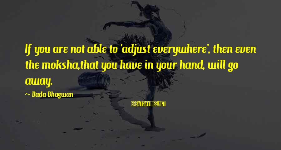 Moksha Sayings By Dada Bhagwan: If you are not able to 'adjust everywhere', then even the moksha,that you have in
