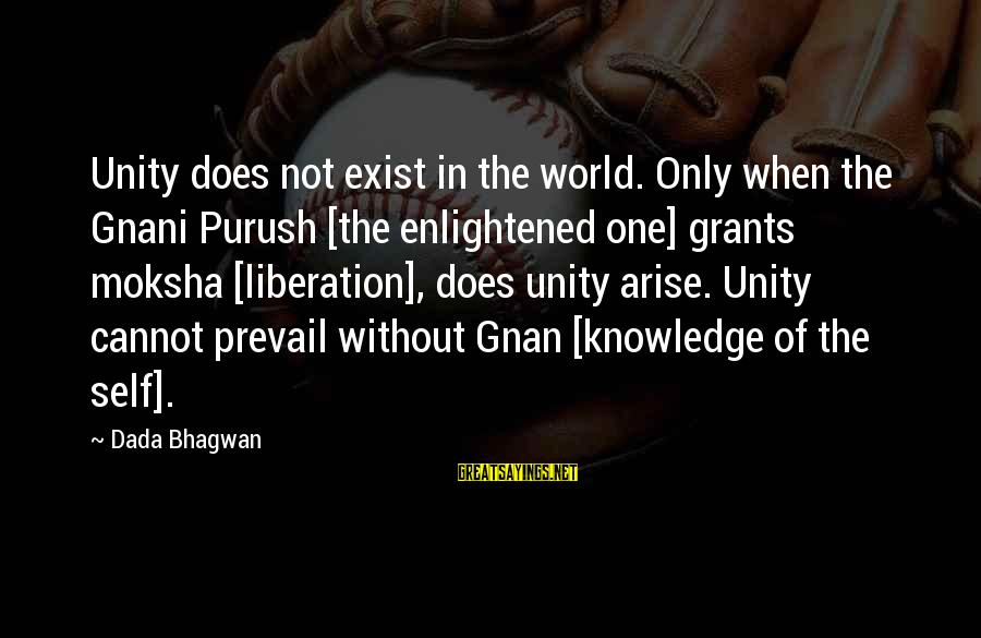 Moksha Sayings By Dada Bhagwan: Unity does not exist in the world. Only when the Gnani Purush [the enlightened one]