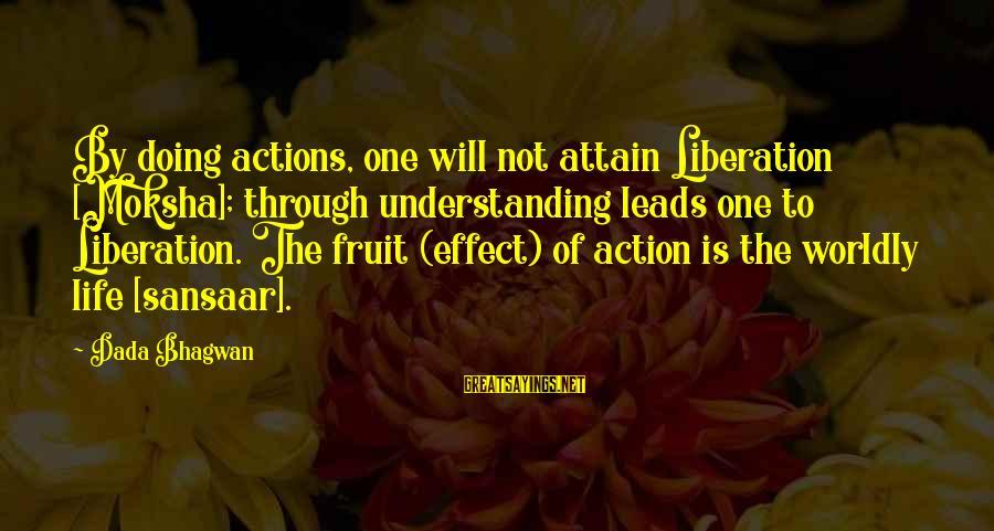 Moksha Sayings By Dada Bhagwan: By doing actions, one will not attain Liberation [Moksha]; through understanding leads one to Liberation.