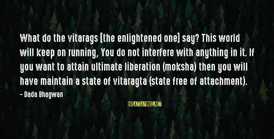 Moksha Sayings By Dada Bhagwan: What do the vitarags [the enlightened one] say? This world will keep on running, You