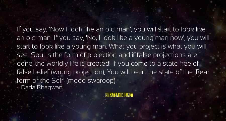 Moksha Sayings By Dada Bhagwan: If you say, 'Now I look like an old man', you will start to look