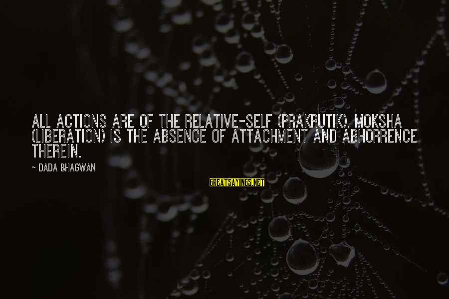Moksha Sayings By Dada Bhagwan: All actions are of the relative-self (prakrutik). Moksha (liberation) is the absence of attachment and