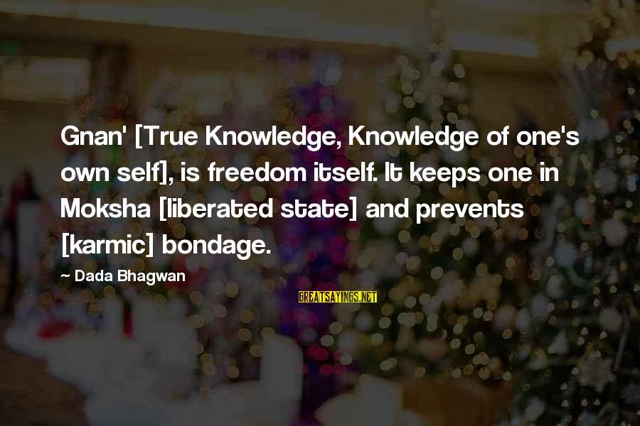 Moksha Sayings By Dada Bhagwan: Gnan' [True Knowledge, Knowledge of one's own self], is freedom itself. It keeps one in