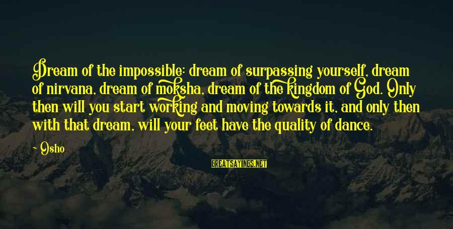 Moksha Sayings By Osho: Dream of the impossible: dream of surpassing yourself, dream of nirvana, dream of moksha, dream