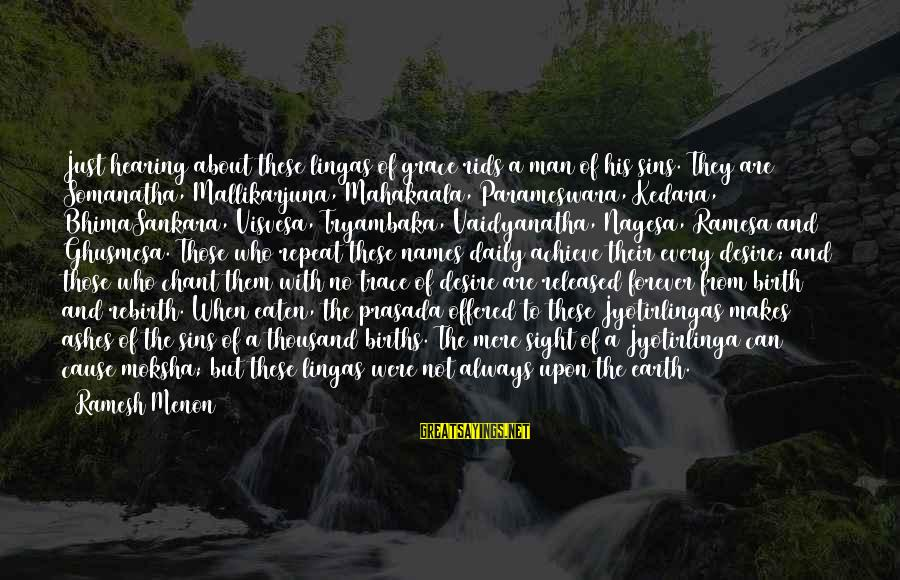 Moksha Sayings By Ramesh Menon: Just hearing about these lingas of grace rids a man of his sins. They are