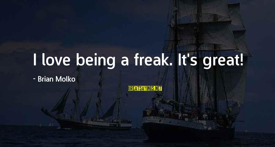 Molko Sayings By Brian Molko: I love being a freak. It's great!