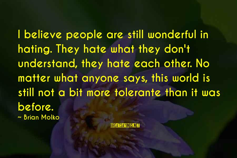 Molko Sayings By Brian Molko: I believe people are still wonderful in hating. They hate what they don't understand, they