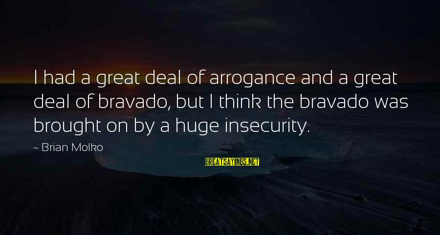 Molko Sayings By Brian Molko: I had a great deal of arrogance and a great deal of bravado, but I