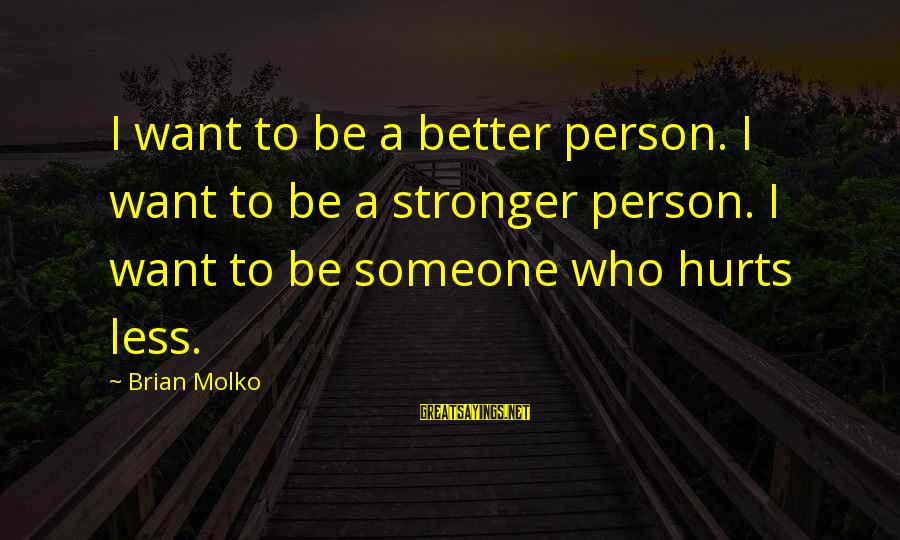 Molko Sayings By Brian Molko: I want to be a better person. I want to be a stronger person. I