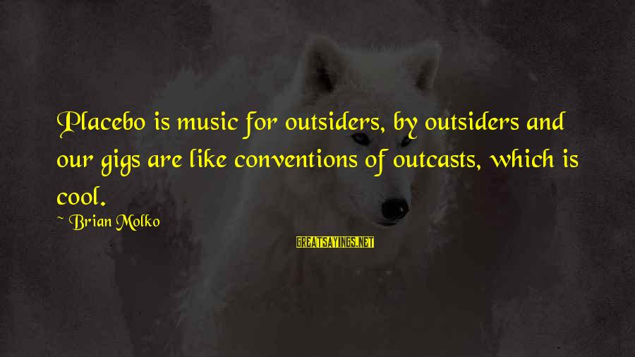 Molko Sayings By Brian Molko: Placebo is music for outsiders, by outsiders and our gigs are like conventions of outcasts,
