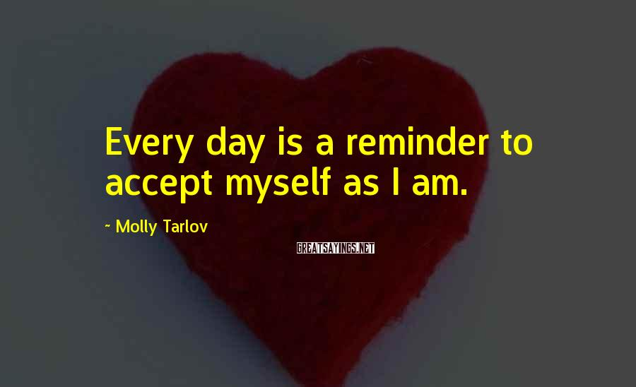 Molly Tarlov Sayings: Every day is a reminder to accept myself as I am.