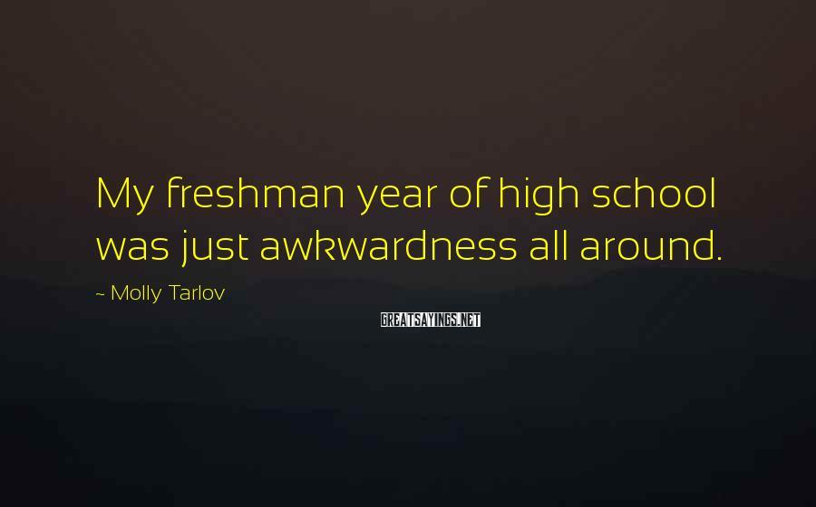 Molly Tarlov Sayings: My freshman year of high school was just awkwardness all around.