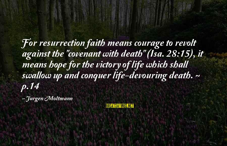 """Moltmann Sayings By Jurgen Moltmann: For resurrection faith means courage to revolt against the """"covenant with death"""" (Isa. 28:15), it"""